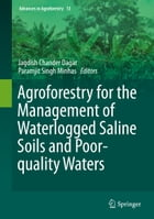 Agroforestry for the Management of Waterlogged Saline Soils and Poor-Quality Waters by Jagdish Chander Dagar