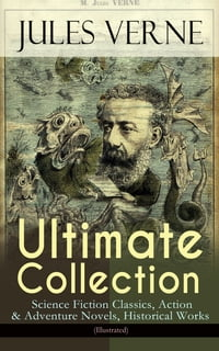JULES VERNE Ultimate Collection: Science Fiction Classics, Action & Adventure Novels, Historical…