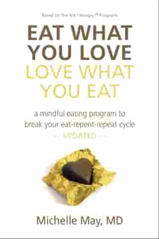 Eat What You Love, Love What You Eat: A Mindful Eating Program to Break Your Eat-Repent-Repeat Cycle