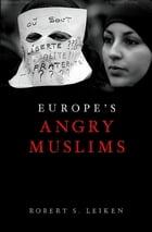 Europe's Angry Muslims: The Revolt of The Second Generation by Robert Leiken
