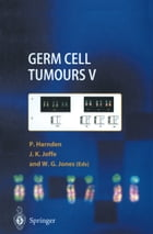 Germ Cell Tumours V: The Proceedings of the Fifth Germ Cell Tumour Conference Devonshire Hall, University of Leeds, 13th– by Patricia Harnden