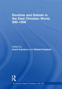 Doctrine and Debate in the East Christian World, 300–1500
