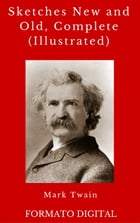 Sketches New and Old, Complete (Illustrated) by Mark Twain