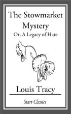 The Stowmarket Mystery: Or, A Legacy of Hate by Louis Tracy