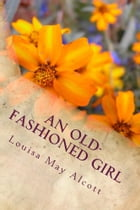 An Old-Fashioned Girl (Illustrated Edition) by Louisa May Alcott