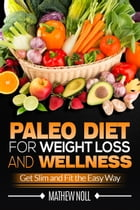 Paleo Diet for Weight Loss and Wellness by Mathew Noll
