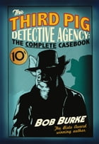 The Third Pig Detective Agency: The Complete Casebook by Bob Burke