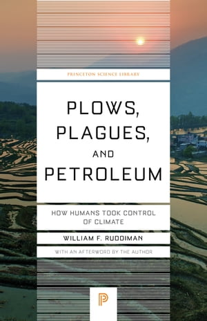 Plows,  Plagues,  and Petroleum How Humans Took Control of Climate