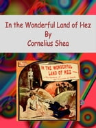 In the Wonderful Land of Hez by Cornelius Shea