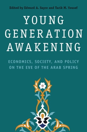 Young Generation Awakening Economics,  Society,  and Policy on the Eve of the Arab Spring