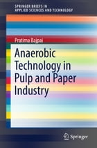 Anaerobic Technology in Pulp and Paper Industry by Pratima Bajpai