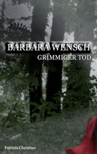 Barbara Wensch: Grimmiger Tod by Patricia Christner