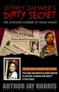 """The Unsolved """"Murder"""" of Adam Walsh - Book Two: Finding The Victim: The body identified as Adam…"""