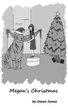 Megan At Christmas: A Spirit Guide, A Ghost Tiger, and One Scary Mother! by Owen Jones