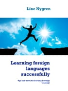Learning foreign languages successfully: Tips and tricks for learning a foreign language by Line Nygren