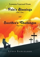 Lesson Learned from Pain's Blessings Part1 and Sacrifice's Challenges Part2 by Lydia Samuelson