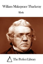 Works of William Makepeace Thackeray by William Makepeace Thackeray