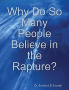 Why Do So Many People Believe in the Rapture? by Dr. Stanford E. Murrell