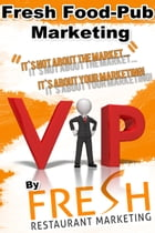 Fresh Food-Pub Marketing: It`s Not About Your Market, It`s About Your Marketing! by Neil Murphy