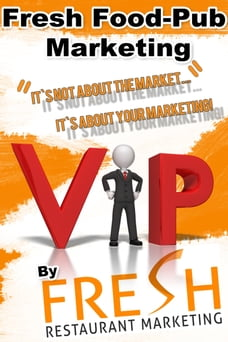 Fresh Food-Pub Marketing: It`s Not About Your Market, It`s About Your Marketing!