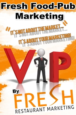 Book Fresh Food-Pub Marketing: It`s Not About Your Market, It`s About Your Marketing! by Neil Murphy
