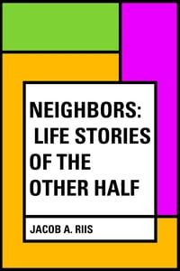 Neighbors: Life Stories of the Other Half