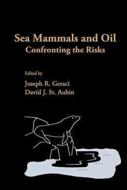 Book Sea Mammals and Oil: Confronting the Risks by Geraci, Joseph