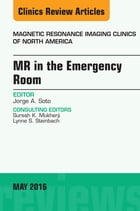 MR in the Emergency Room, An issue of Magnetic Resonance Imaging Clinics of North America, E-Book by Jorge A Soto, MD
