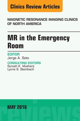 Book MR in the Emergency Room, An issue of Magnetic Resonance Imaging Clinics of North America, by Jorge A Soto