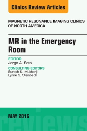 MR in the Emergency Room,  An issue of Magnetic Resonance Imaging Clinics of North America,