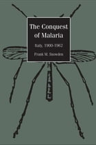 The Conquest of Malaria: Italy, 1900-1962 by Professor Frank Snowden