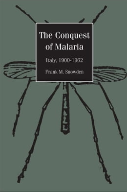 Book The Conquest of Malaria: Italy, 1900-1962 by Professor Frank Snowden