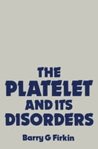 The Platelet and its Disorders by B.G. Firkin