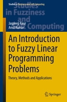 An Introduction to Fuzzy Linear Programming Problems: Theory, Methods and Applications by Jagdeep Kaur