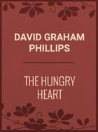 The Hungry Heart by David Graham Phillips