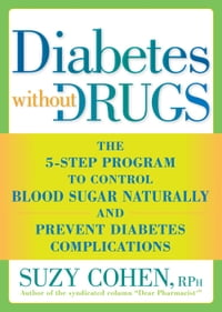 Diabetes Without Drugs: The 5-Step Program to Control Blood Sugar Naturally and Prevent Diabetes…