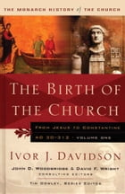 The Birth of the Church: From Jesus to Constantine, AD30-312
