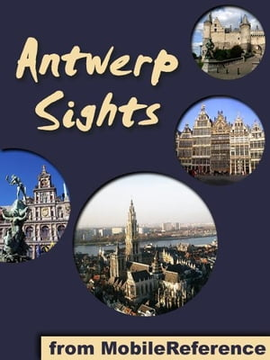 Antwerp Sights: a travel guide to the top 25+ attractions in Antwerp, Belgium (Mobi Sights) by MobileReference