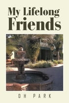 My Lifelong Friends by DH Park