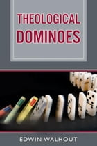 Theological Dominoes by Edwin Walhout