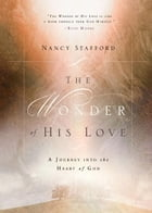 The Wonder of His Love: A Journey into the Heart of God by Nancy Stafford