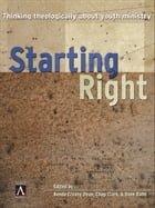 Starting Right: Thinking Theologically About Youth Ministry by Chap Clark