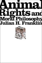 Animal Rights and Moral Philosophy by Julian H. Franklin