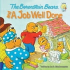 The Berenstain Bears and a Job Well Done by Jan & Mike Berenstain