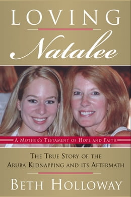 Book Loving Natalee: The True Story of the Aruba Kidnapping and Its Aftermath by Beth Holloway