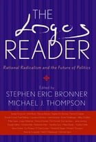 The Logos Reader: Rational Radicalism and the Future of Politics by Stephen Eric Bronner