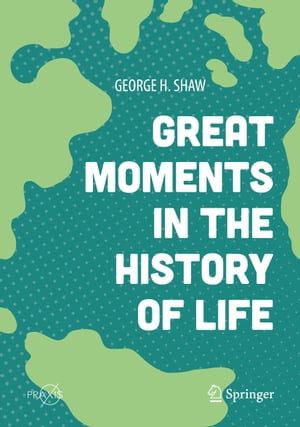 Great Moments in the History of Life by George H. Shaw