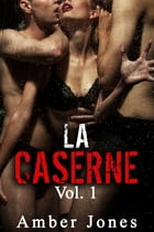 LA CASERNE Vol. 1 by Amber Jones