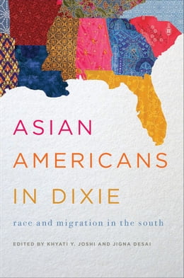 Book Asian Americans in Dixie: Race and Migration in the South by Khyati Y. Joshi