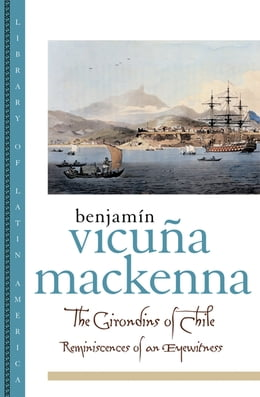 Book The Girondins of Chile: Reminiscences of an Eyewitness by Benjamin Vicuna MacKenna